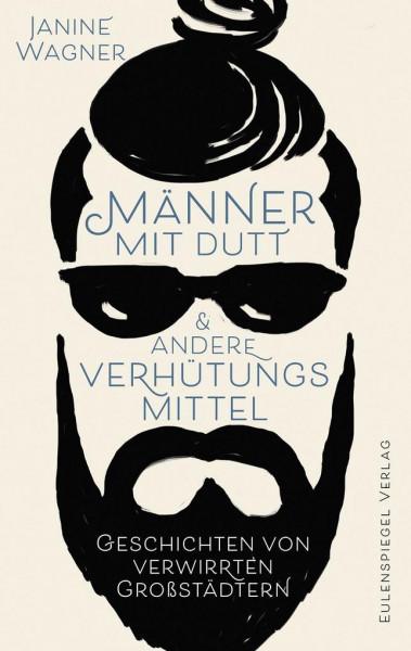 Männer mit Dutt und andere Verhütungsmittel von Janine Wagner (Buch)