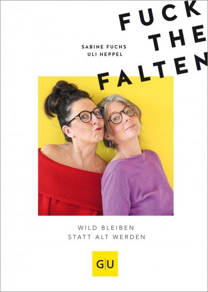 Fuck the Falten von Sabine Fuchs und Uli Heppel (Buch)