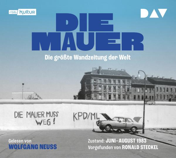 Die Mauer - Die größte Wandzeitung der Welt von Ronald Steckel (Hörbuch-CD)