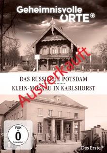 Geheimnisvolle Orte - Das russische Potsdam/Klein-Moskau in Karlshorst (DVD)
