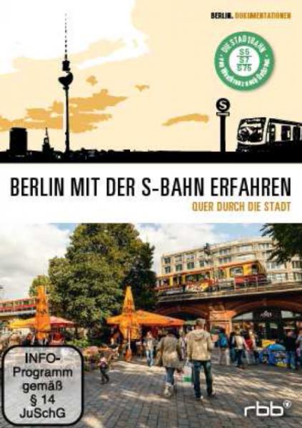 Berlin mit der S-Bahn erfahren – Quer durch die Stadt (DVD)
