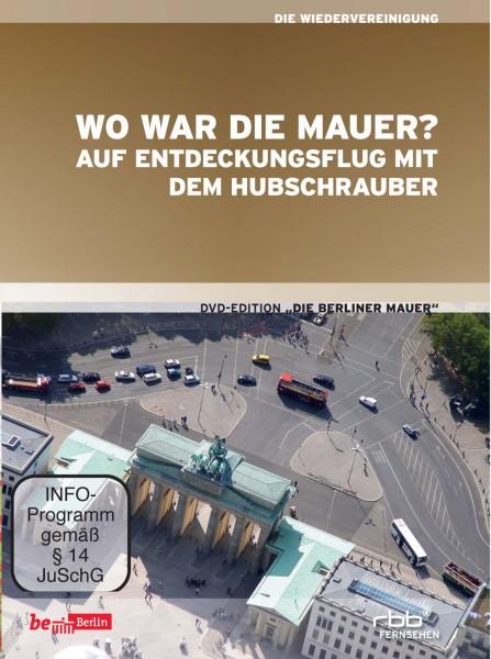 Wo war die Mauer? Auf Entdeckungsflug mit dem Hubschrauber (DVD)