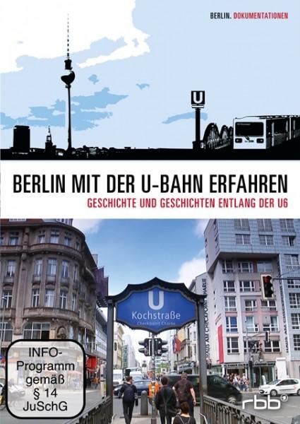 Berlin mit der U-Bahn erfahren – Geschichte und Geschichten entlang der U6 (DVD)