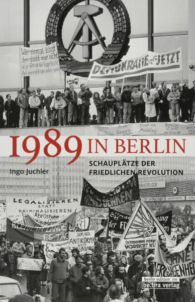 1989 in Berlin - Schauplätze der Friedlichen Revolution (Buch)