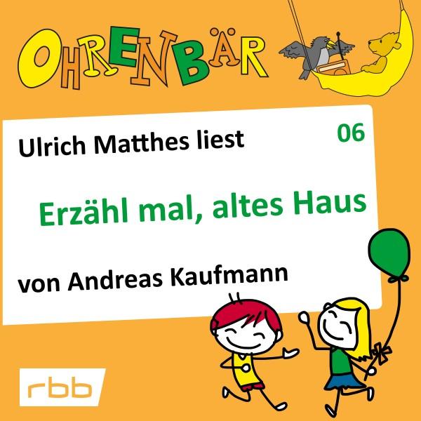 Ohrenbär Hörbuch (06) - Erzähl mal, altes Haus