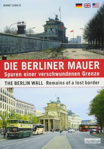 Die Berliner Mauer: Spuren einer verschwundenen Grenze - The Berlin Wall (Buch)