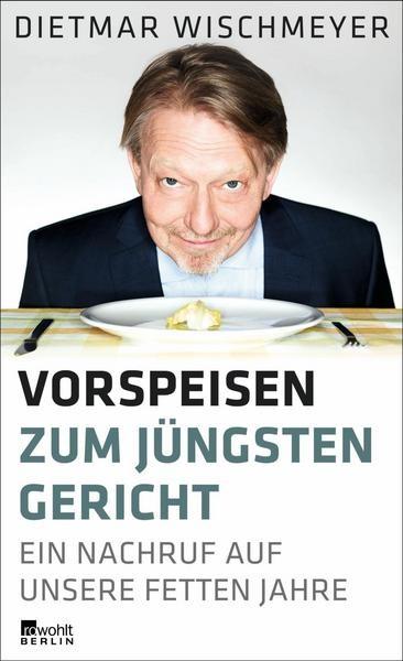 Dietmar Wischmeyer - Vorspeisen zum jüngsten Gericht (Buch)