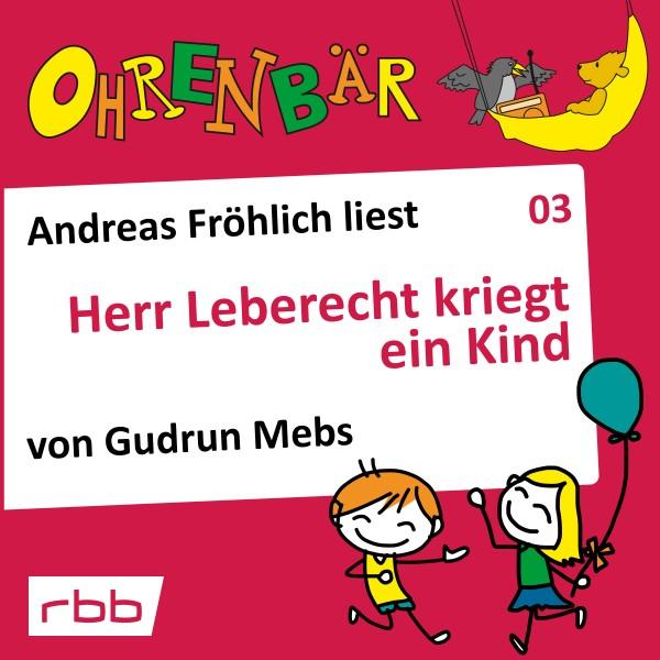 Ohrenbär Hörbuch (03) - Herr Leberecht kriegt ein Kind