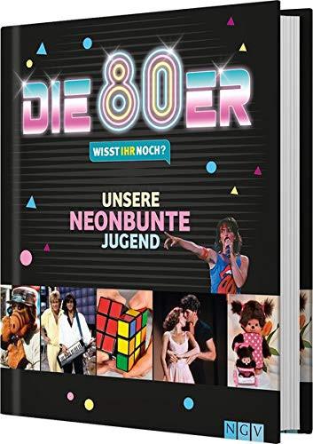 Die 80er! Wisst ihr noch? - Unsere neonbunte Jugend (Buch)