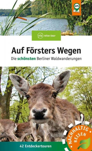 Auf Försters Wegen: Die beliebtesten Berliner Waldwanderungen (Buch)